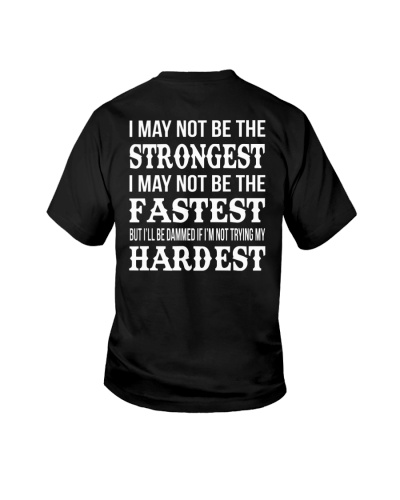 I MAY NOT BE THE STRONGEST I MAY NOT BE THE FASTES