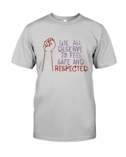 We All Deserve To Feel Safe And Respected Shirt Classic T-Shirt tile