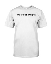 We Shoot Racists 333 Half Evil Shirt Classic T-Shirt front