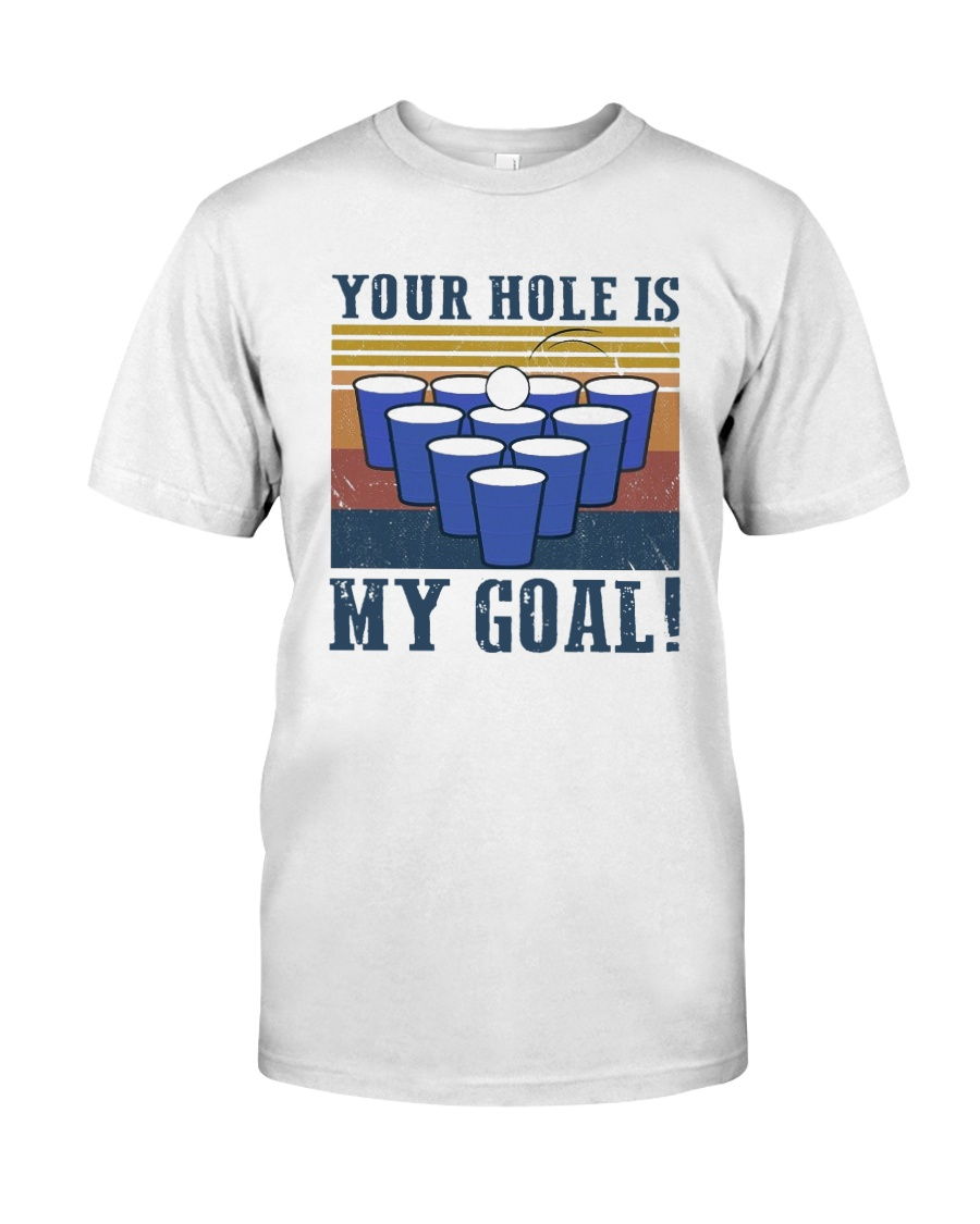 Vintage Beer Pong Your Hole Is My Goal Shirt Classic T-Shirt