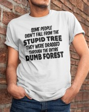 Some People Didnt Fall From The Stupid Tree Shirt Classic T-Shirt apparel-classic-tshirt-lifestyle-26