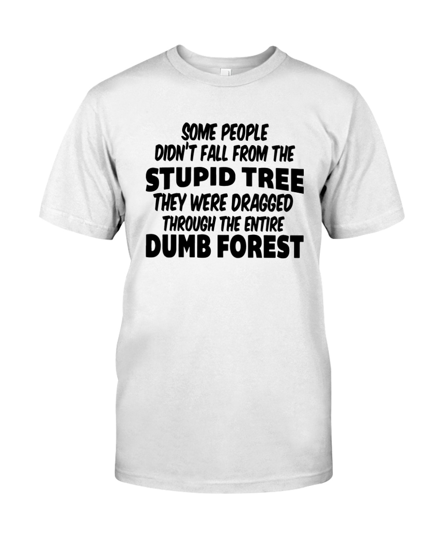 Some People Didnt Fall From The Stupid Tree Shirt Classic T-Shirt