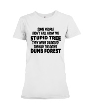 Some People Didnt Fall From The Stupid Tree Shirt Premium Fit Ladies Tee thumbnail
