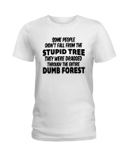 Some People Didnt Fall From The Stupid Tree Shirt Ladies T-Shirt thumbnail