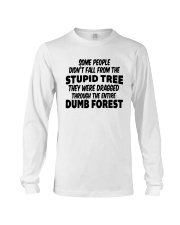 Some People Didnt Fall From The Stupid Tree Shirt Long Sleeve Tee thumbnail