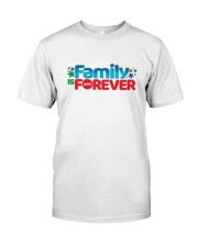 Family Is Forever T Shirt Classic T-Shirt front