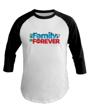Family Is Forever T Shirt Baseball Tee thumbnail