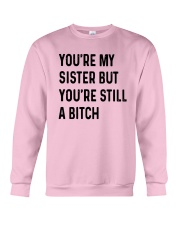 You're My Sister But You're Still A Bitch Shirt Crewneck Sweatshirt thumbnail