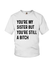 You're My Sister But You're Still A Bitch Shirt Youth T-Shirt thumbnail