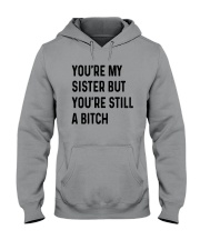 You're My Sister But You're Still A Bitch Shirt Hooded Sweatshirt thumbnail