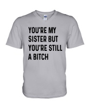 You're My Sister But You're Still A Bitch Shirt V-Neck T-Shirt thumbnail