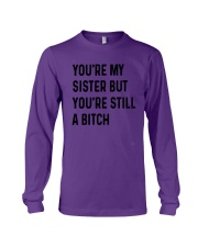You're My Sister But You're Still A Bitch Shirt Long Sleeve Tee thumbnail