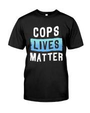 Cops Lives Matter Shirt Classic T-Shirt front