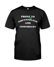 Prone To Shenanigans And Tomfoolery Shirt Classic T-Shirt front