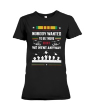Nobody Wanted To Be There But We Went Anyway Shirt Premium Fit Ladies Tee thumbnail