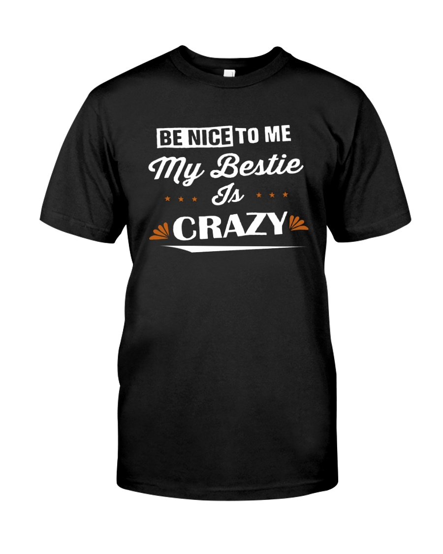 Be Nice To Me My Bestie Is Crazy Shirt Classic T-Shirt