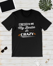Be Nice To Me My Bestie Is Crazy Shirt Classic T-Shirt lifestyle-mens-crewneck-front-17