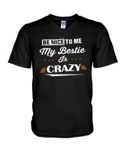 Be Nice To Me My Bestie Is Crazy Shirt V-Neck T-Shirt thumbnail