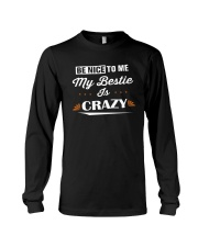 Be Nice To Me My Bestie Is Crazy Shirt Long Sleeve Tee thumbnail
