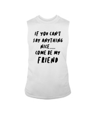 If You Can't Say Anything Nice Come Friend Shirt Sleeveless Tee thumbnail