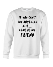 If You Can't Say Anything Nice Come Friend Shirt Crewneck Sweatshirt thumbnail