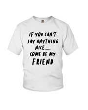 If You Can't Say Anything Nice Come Friend Shirt Youth T-Shirt thumbnail