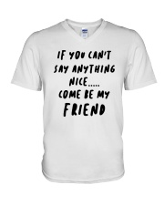 If You Can't Say Anything Nice Come Friend Shirt V-Neck T-Shirt thumbnail