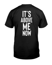 Official Its Above Me Now Shirt Classic T-Shirt back