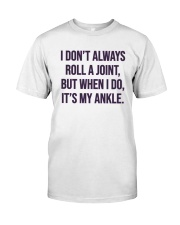 I Don't Always Roll A Joint But I Do Ankle Shirt Classic T-Shirt front