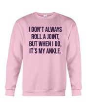 I Don't Always Roll A Joint But I Do Ankle Shirt Crewneck Sweatshirt thumbnail