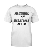 Alcohol First Relative After Shirt Classic T-Shirt front