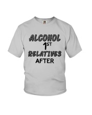 Alcohol First Relative After Shirt Youth T-Shirt thumbnail