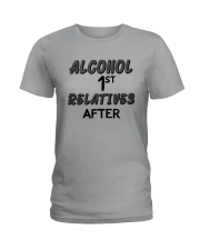 Alcohol First Relative After Shirt Ladies T-Shirt thumbnail