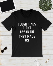 Tough Times Didnt Break Us They Made Us Shirt Classic T-Shirt lifestyle-mens-crewneck-front-17