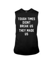 Tough Times Didnt Break Us They Made Us Shirt Sleeveless Tee thumbnail