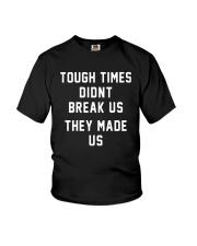 Tough Times Didnt Break Us They Made Us Shirt Youth T-Shirt thumbnail