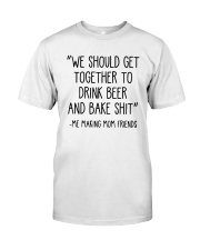 We Should Get Together To Drink Beer Shirt Classic T-Shirt front