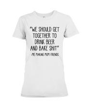 We Should Get Together To Drink Beer Shirt Premium Fit Ladies Tee thumbnail