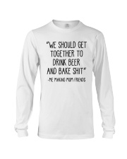We Should Get Together To Drink Beer Shirt Long Sleeve Tee thumbnail