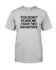 You Don't Scare Me I Have Two Daughters Shirt Classic T-Shirt tile