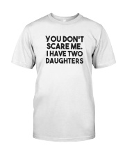 You Don't Scare Me I Have Two Daughters Shirt Classic T-Shirt front