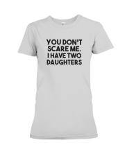 You Don't Scare Me I Have Two Daughters Shirt Premium Fit Ladies Tee thumbnail