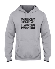 You Don't Scare Me I Have Two Daughters Shirt Hooded Sweatshirt thumbnail