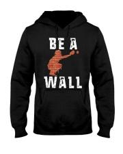 Be A Wall Shirt Hooded Sweatshirt thumbnail