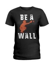 Be A Wall Shirt Ladies T-Shirt thumbnail
