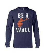 Be A Wall Shirt Long Sleeve Tee thumbnail
