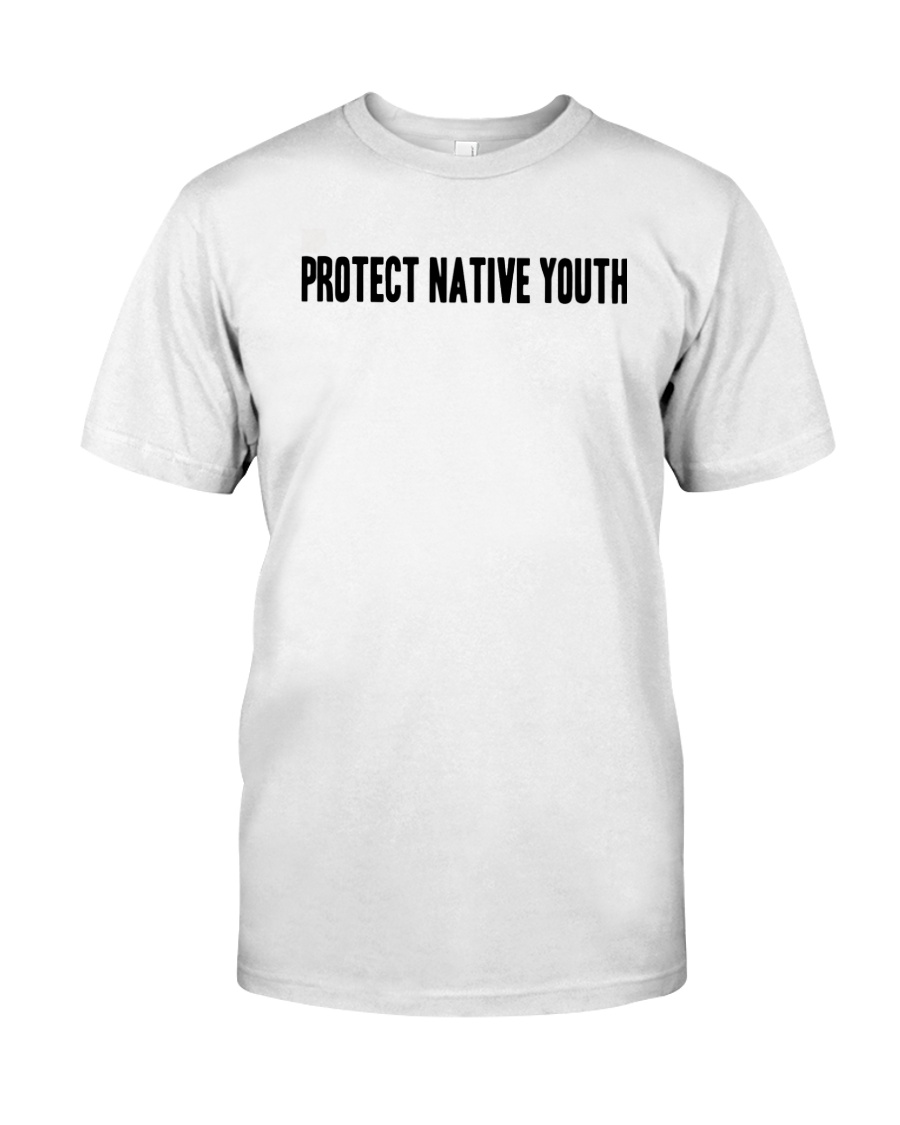 Protect Native Youth Shirt Classic T-Shirt
