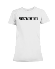 Protect Native Youth Shirt Premium Fit Ladies Tee thumbnail