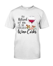 I'm Retired My Job Is To Collect Wine Corks Shirt Classic T-Shirt thumbnail