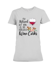 I'm Retired My Job Is To Collect Wine Corks Shirt Premium Fit Ladies Tee tile